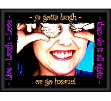 Ya gotta laugh! Photographic Print