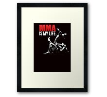I love MMA (mixed martial arts) is my life Framed Print
