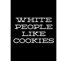 WHITE PEOPLE LIKE COOKIES Photographic Print