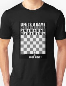 Life is a game, chess is serious T-Shirt
