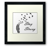 Stay Strong Feathers Framed Print