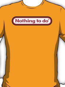 Nothing to do - Nintendo logo parody T-Shirt