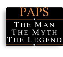 Paps The Man The Myth The Legend - TShirts & Hoodies Canvas Print