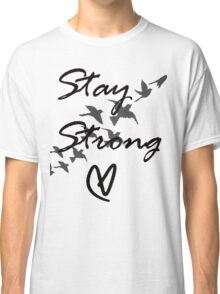 stay strong Classic T-Shirt