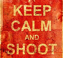 Keep Calm and Shoot Zombies by atomicgirl