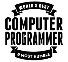 World's Best And Most Humble Computer Programmer Photographic Print