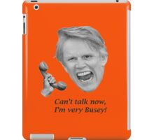 Can't talk now, I'm very Busey! iPad Case/Skin