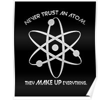 Never trust an atom.They MAKE UP everything. Poster