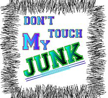 Don't touch my junk by creativecm