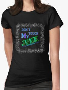 Don't touch my junk Womens Fitted T-Shirt
