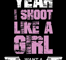 YEAH I SHOOT LIKE A GIRL WANT A LESSON by badassarts