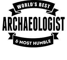 World's Best And Most Humble Archaeologist by GiftIdea