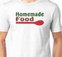 Home made food Unisex T-Shirt