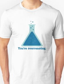 You're overreacting chemistry science beaker geek funny nerd T-Shirt