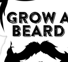 GROW A BEARD THEN WE'LL TALK Sticker
