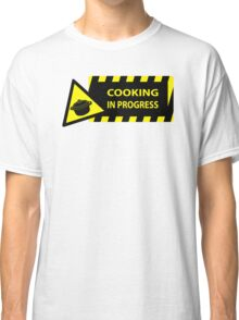 Cooking in progress Classic T-Shirt