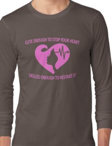 CUTE ENOUGH TO STOP YOUR HEART SKILLED ENOUGH TO RESTART IT Long Sleeve T-Shirt