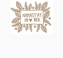 Namast'ay in bed Unisex T-Shirt