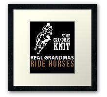 SOME GRANDMAS KNIT REAL GRANDMAS RIDE HORSES Framed Print