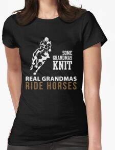 SOME GRANDMAS KNIT REAL GRANDMAS RIDE HORSES Womens Fitted T-Shirt