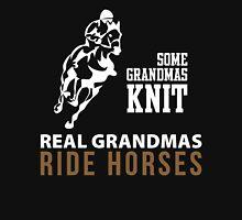 SOME GRANDMAS KNIT REAL GRANDMAS RIDE HORSES Unisex T-Shirt