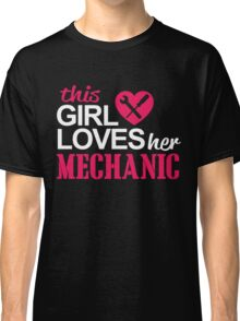 THIS GIRL LOVES HER MECHANIC Classic T-Shirt