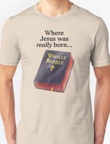Where Jesus was really born Unisex T-Shirt