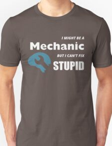 I MIGHT BE A MECHANIC BUT I CAN'T FIX STUPID Unisex T-Shirt