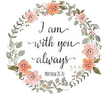 I Am With You Always, Matthew 28:20 by irinatsy