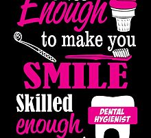 SWEET ENOUGH TO MAKE YOU SMILE SKILLED ENOUGH DENTAL HYGIENIST TO PROTECT IT by badassarts