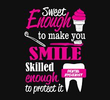 SWEET ENOUGH TO MAKE YOU SMILE SKILLED ENOUGH DENTAL HYGIENIST TO PROTECT IT Unisex T-Shirt