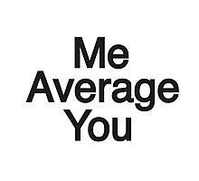 Above Average. Photographic Print