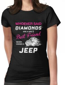 WHOEVER SAID DIAMONDS ARE A GIRL'S BEST FRIEND NEVER OWNED A JEEP Womens Fitted T-Shirt