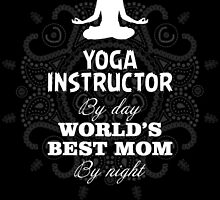 yoga instructor by day world's best mom by night by teeshoppy