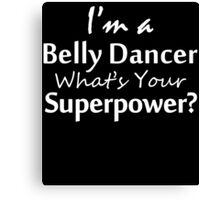 i'm a belly dancer what's your superpower Canvas Print