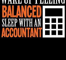 WAKE UP FEELING BALANCED SLEEP WITH AN ACCOUNTANT by birthdaytees