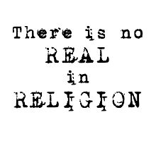 There's no REAL in RELIGION! (Light background) Photographic Print