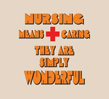 nursing means caring, they are simply wonderful Unisex T-Shirt
