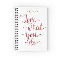 Love what you do Spiral Notebook