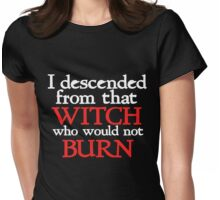 I descended form that witch that would not burn Womens Fitted T-Shirt