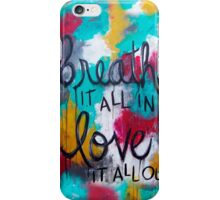 Breathe it all in. Love it all out iPhone Case/Skin