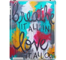 Breathe it all in. Love it all out iPad Case/Skin