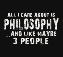 All I care About is Philosophy...And Like May be 3 People - T Shirts & Hoodies by cbarts