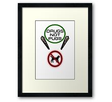 Drugs Not Pugs Framed Print