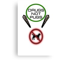 Drugs Not Pugs Canvas Print
