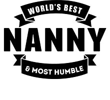 World's Best And Most Humble Nanny by GiftIdea
