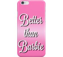 Better Than Barbie iPhone Case/Skin