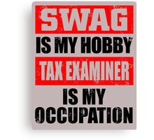 SWAG IS MY HOBBY TAX EXAMINER IS MY OCCUPATION Canvas Print