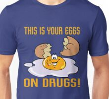 THIS IS YOUR EGGS ON DRUGS Unisex T-Shirt