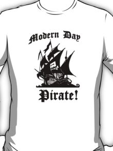 Modern day pirate! (Pirate bay logo ship) T-Shirt